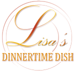 Lisa's Dinnertime Dish for Great Recipes!